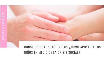 Consejos de Fundación CAP: ¿Cómo apoyar a los niños en medio de la crisis social? – Mamá Educadora